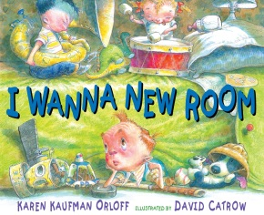 I Wanna New Room by Karen Orloff Karen Orloff, illustrated by David Catrow. Copyright © 2010. Used with permission of G.P. Putnam's Sons Books for Young Readers, a division of Penguin Young Readers Group.