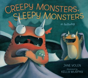 CREEPY MONSTERS SLEEPY MONSTERS. Copyright © 2011 by Jane Yolen and Kelly Murphy. Reproduced by permission of the publisher, Candlewick Press, Somerville, MA. 2011