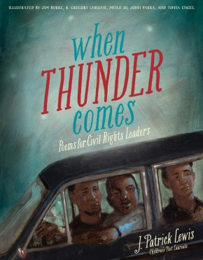 When Thunder Comes: Poems for Civil Rights Leaders is written by J. Patrick Lewis.  Illustrators include Jim Burke, R. Gregory Christie, Tonya Engel, John Parra, and Meilo So.