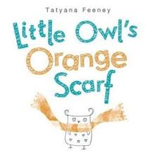 Little Owl's Orange Scarf by Tatyana Feeney. Alfred A. Knopf Books for Young Readers.