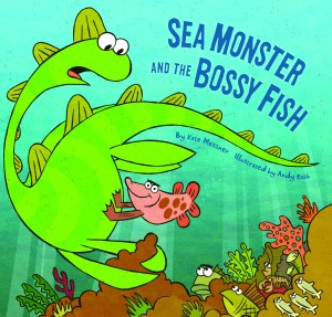Sea Monster and the Bossy Fish by Kate Messner and Andy Rash. Chronicle Books 2013