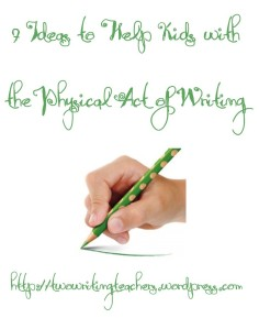 Seven Ideas to Help Kids with the Physical Act of Writing - Two Writing Teachers