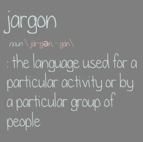 Definition from http://www.merriam-webster.com/dictionary/jargon.