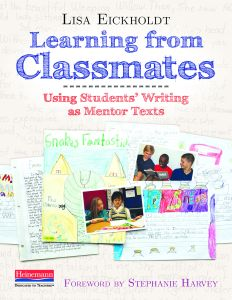 Teacher-Author Lisa Eickholdt talks about using student writing as mentor texts in writing workshop today. Read this interview, then leave a comment for a chance to win a copy of her book.