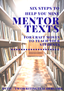 Six Steps to help you mine mentor texts for craft moves to teach your students. #TWTBlog