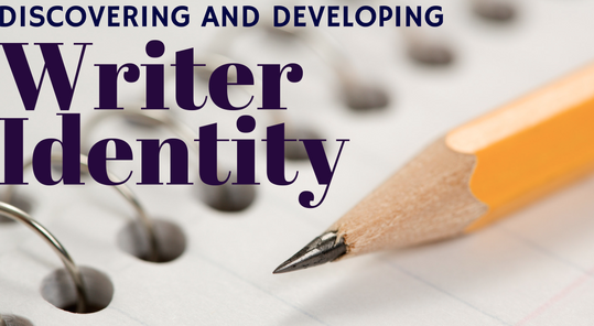 Discovering and Developing Student Writer Identity