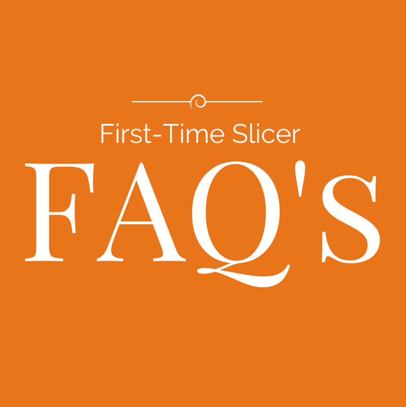 First-Time Slicer FAQs