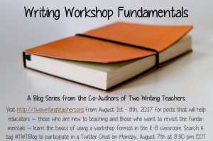 Writing Workshop Fundamentals Blog Series - August 2017 - #TWTBlog