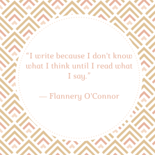 """I write because I don't know what I think until I read what I say.""― Flannery O'Connor.png"