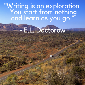 _Writing is an exploration. You start from nothing and learn as you go._ - E.L. Doctorow