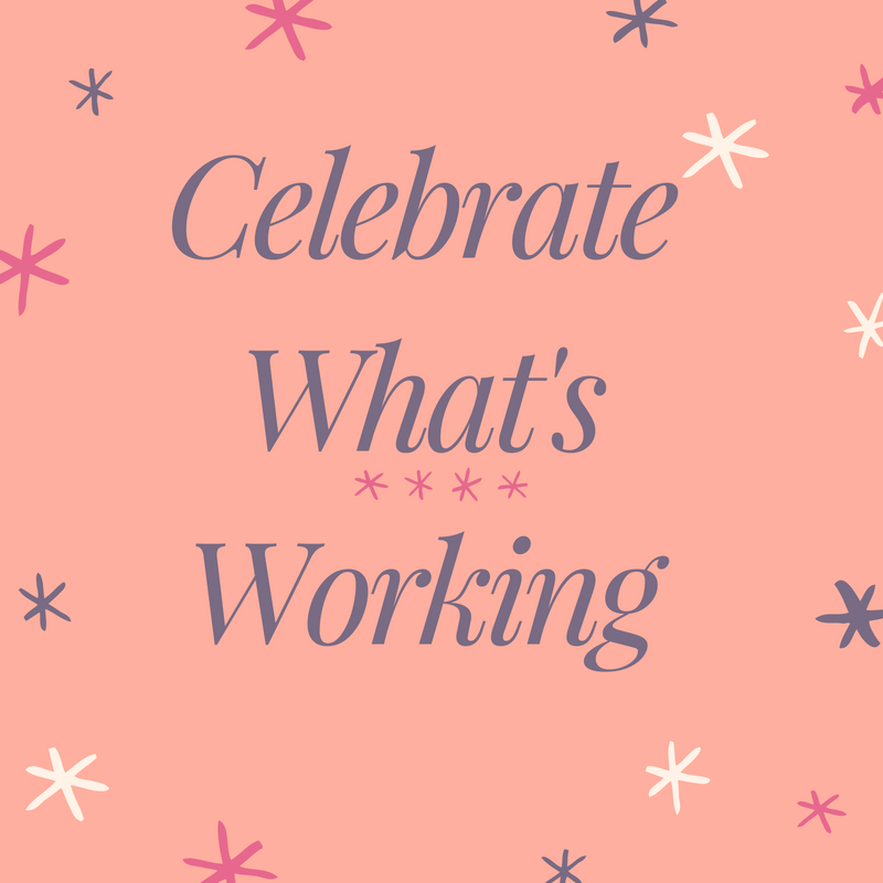 What's Working? Take the Time to Celebrate It