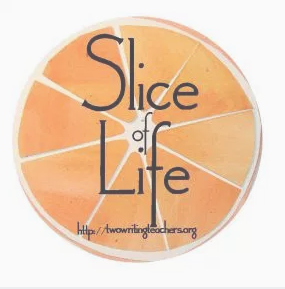 It's Slice of Life Tuesday!