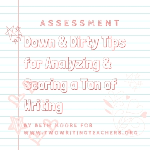 Down & Dirty Tips for Analyzing & Scoring a Ton of Writing (1)