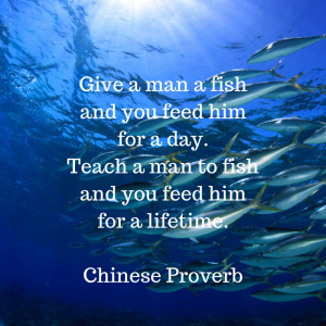 Give a man a fish, you feed him for a day.