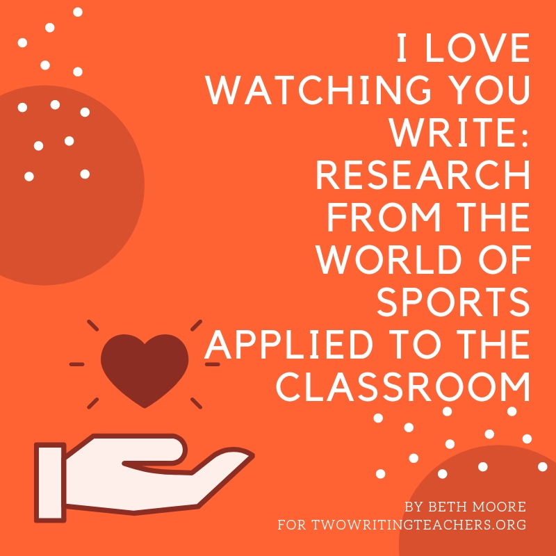 I Love Watching You Write: Research from the World of Sports Applied in the Classroom