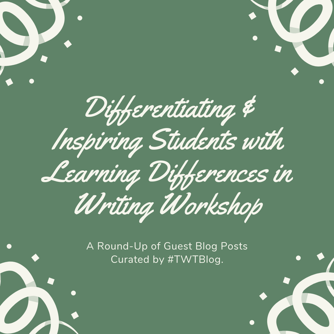 Differentiating and Inspiring Students with Learning Differences in Writing Workshop