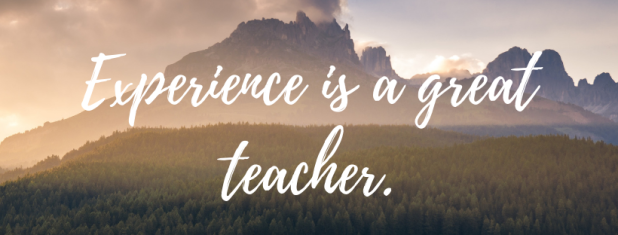 Experience is a great teacher.