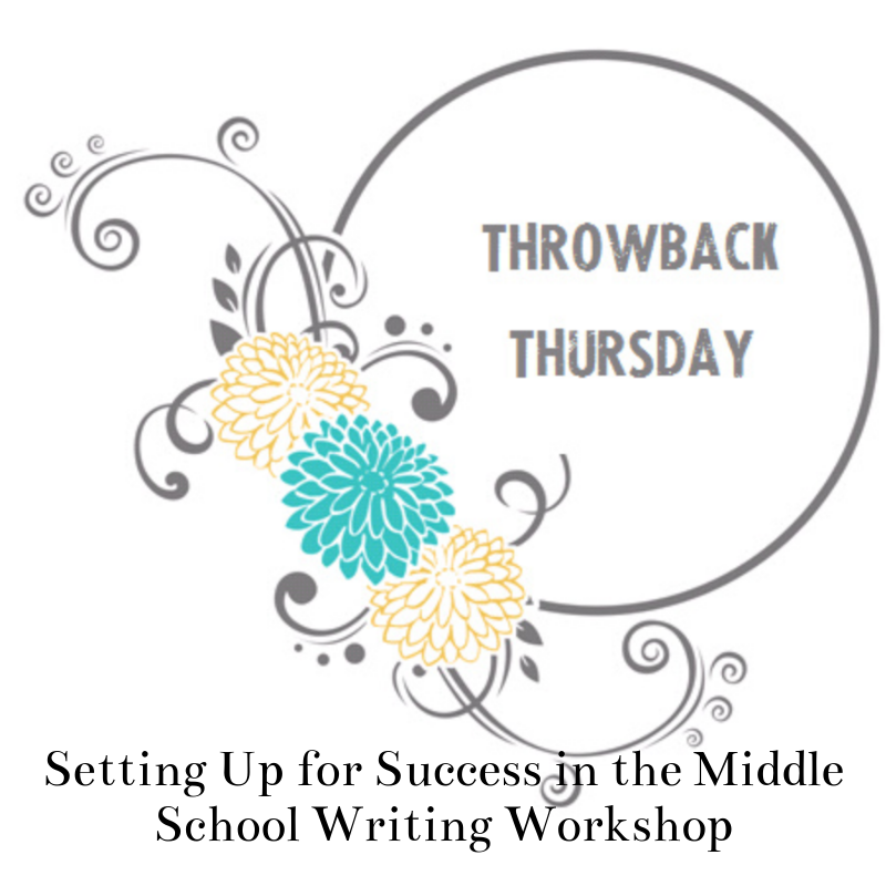 Throwback Thursday: Setting Up for Success in the Middle School Writing Workshop