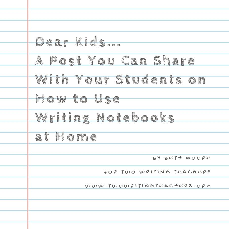 Dear Kids… A Post You Can Share With Your Students on How To Use Writing Notebooks Home