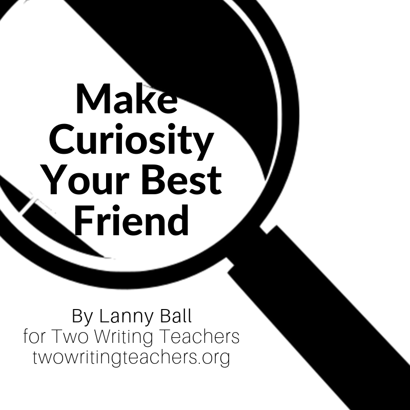 Make Curiosity Your Best Friend