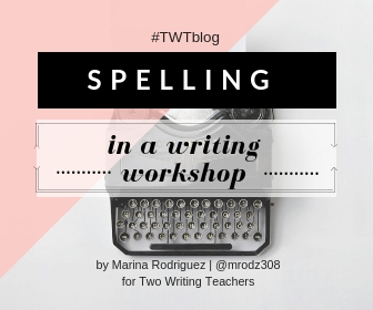 Spelling in a Writing Workshop