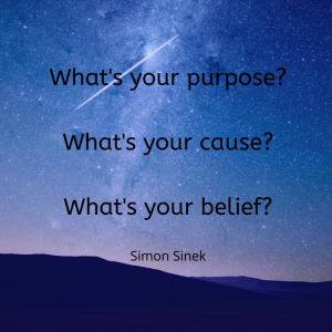 What's your purpose_ What's your cause_ What's your belief_