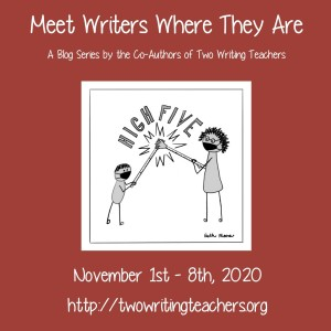 Meet Writers Where They Are: A Blog Series by the Co-Authors of Two Writing Teachers - #TWTBlog