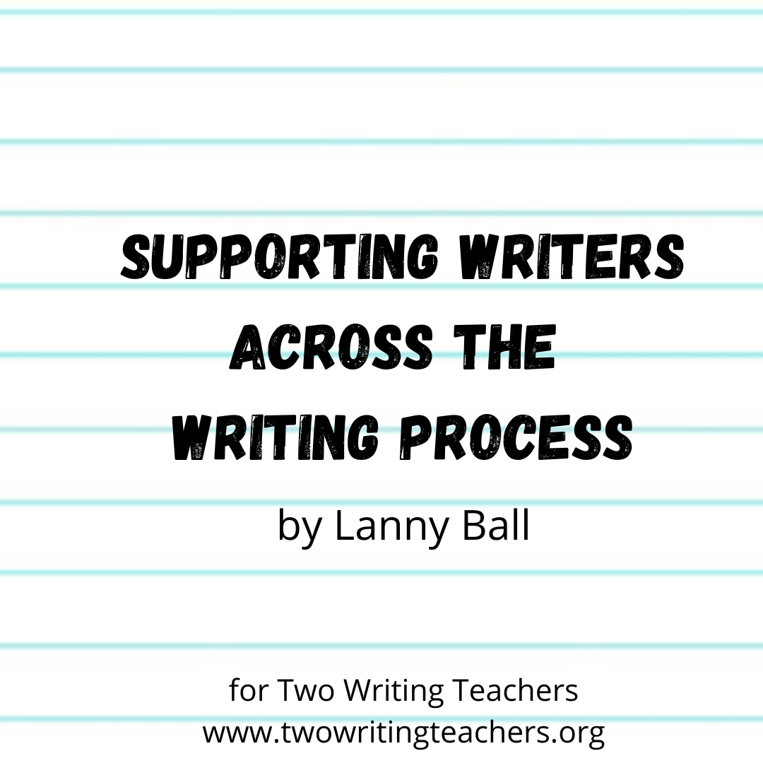 Supporting Writers Across the Writing Process