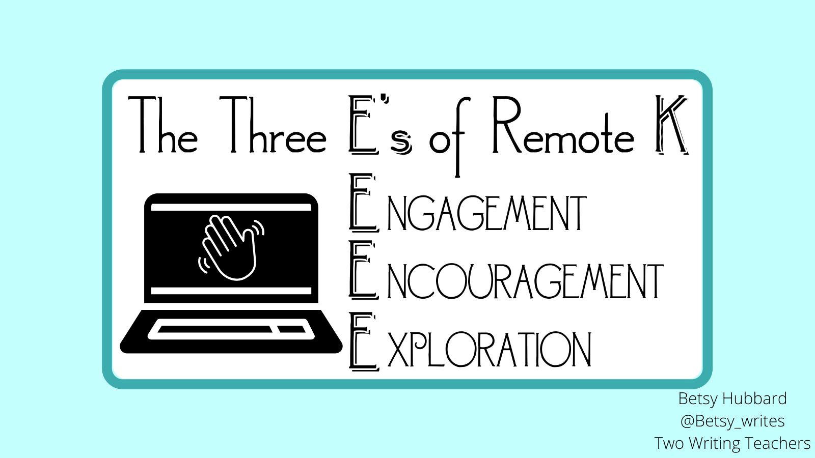 The Three E's of Remote K