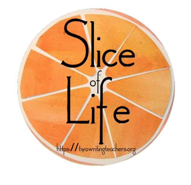 It's Tuesday! Welcome to Slice of Life!